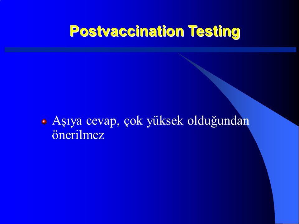 Aşıya cevap, çok yüksek olduğundan önerilmez Postvaccination Testing