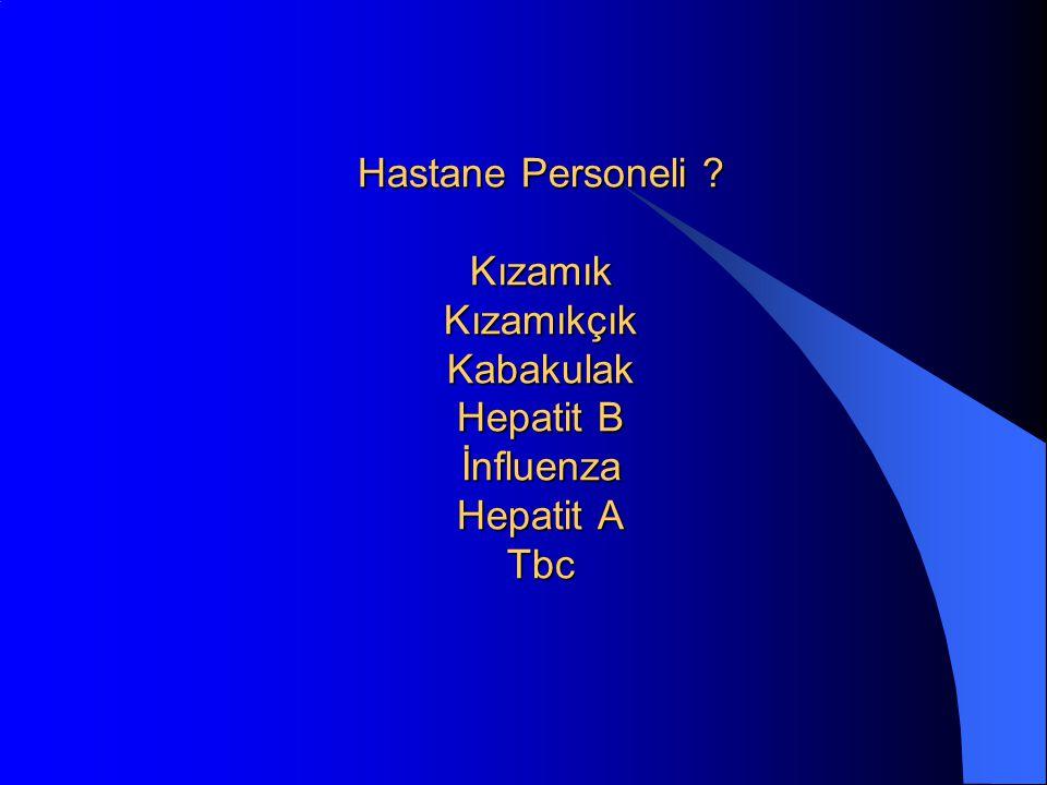 Hastane Personeli ? Kızamık Kızamıkçık Kabakulak Hepatit B İnfluenza Hepatit A Tbc