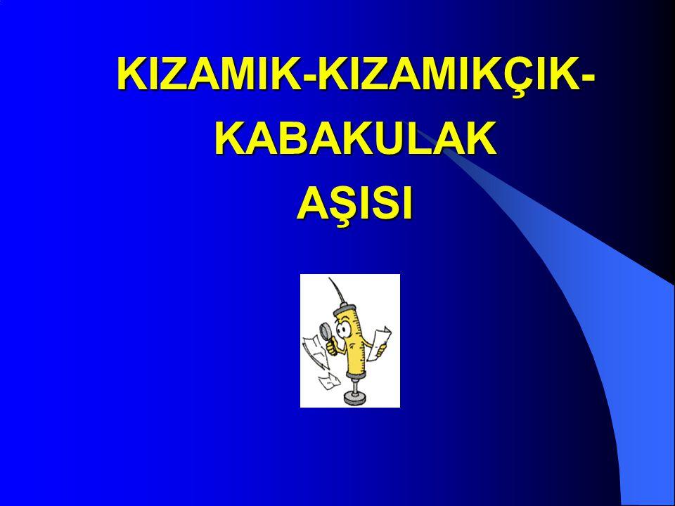 KIZAMIK-KIZAMIKÇIK- KABAKULAK AŞISI