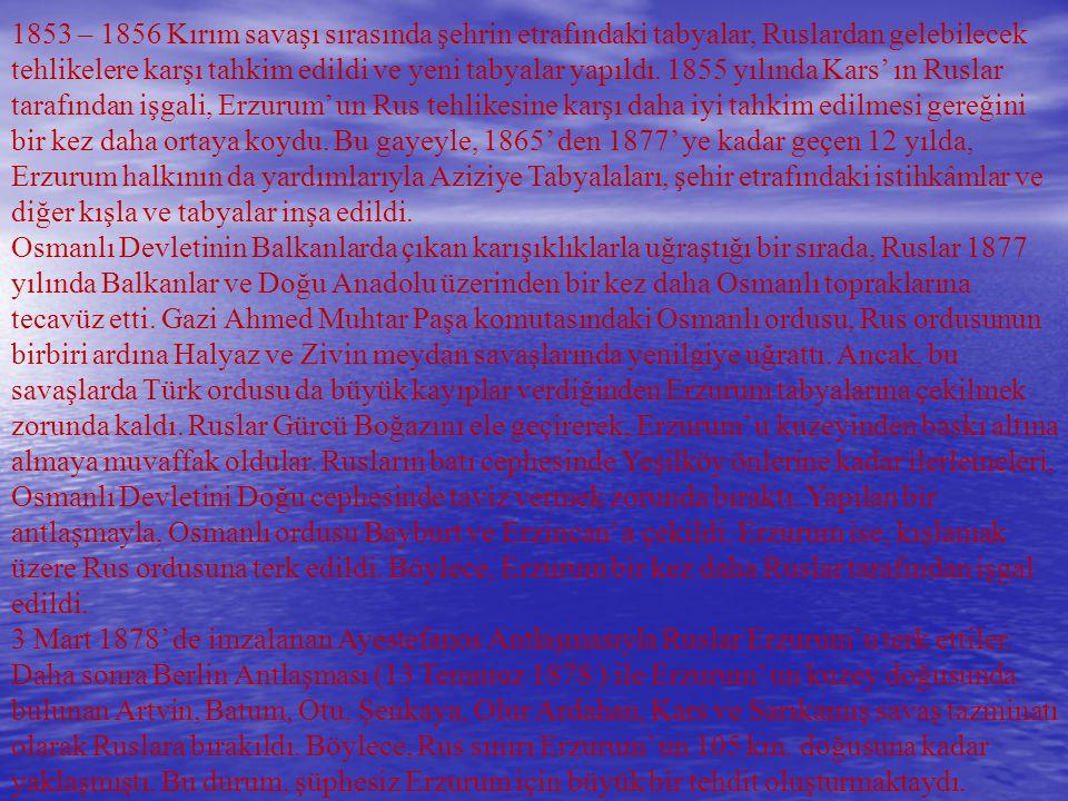 1853 – 1856 Kırım savaşı sırasında şehrin etrafındaki tabyalar, Ruslardan gelebilecek tehlikelere karşı tahkim edildi ve yeni tabyalar yapıldı. 1855 y
