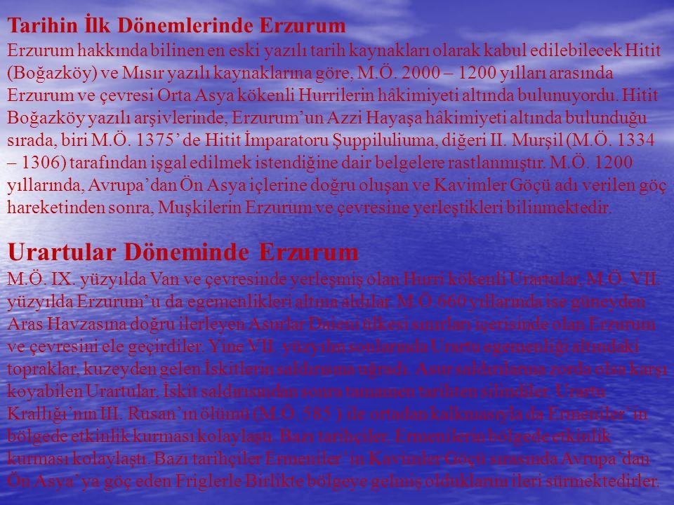 Tarihin İlk Dönemlerinde Erzurum Erzurum hakkında bilinen en eski yazılı tarih kaynakları olarak kabul edilebilecek Hitit (Boğazköy) ve Mısır yazılı k
