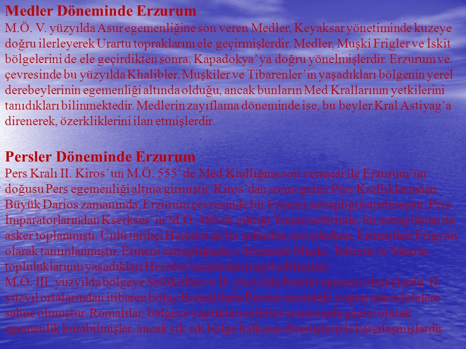 Medler Döneminde Erzurum M.Ö. V. yüzyılda Asur egemenliğine son veren Medler, Keyaksar yönetiminde kuzeye doğru ilerleyerek Urartu topraklarını ele ge