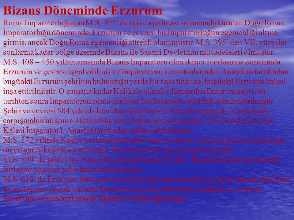 Bizans Döneminde Erzurum Roma İmparatorluğunun M.S. 395' de ikiye ayrılması sonucunda kurulan Doğu Roma İmparatorluğu döneminde, Erzurum ve çevresi bu