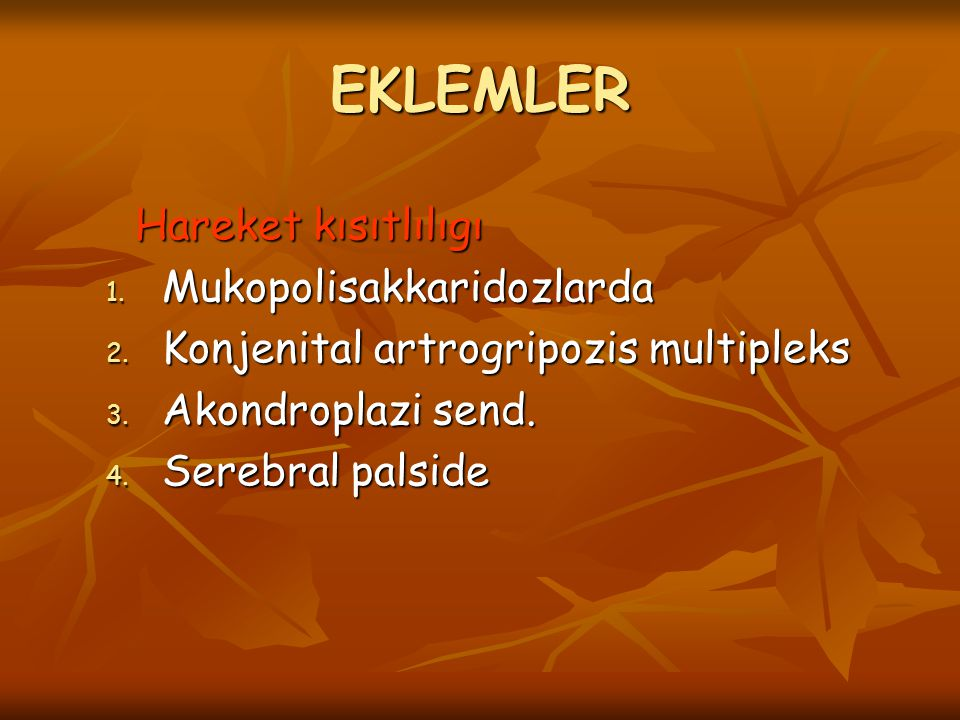 Hareket kısıtlılıgı Hareket kısıtlılıgı 1. Mukopolisakkaridozlarda 2. Konjenital artrogripozis multipleks 3. Akondroplazi send. 4. Serebral palside EK