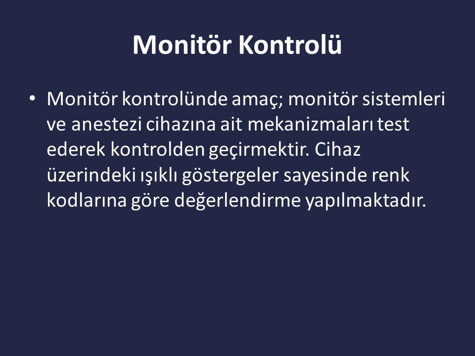 Monitör Kontrolü Monitör kontrolünde amaç; monitör sistemleri ve anestezi cihazına ait mekanizmaları test ederek kontrolden geçirmektir.