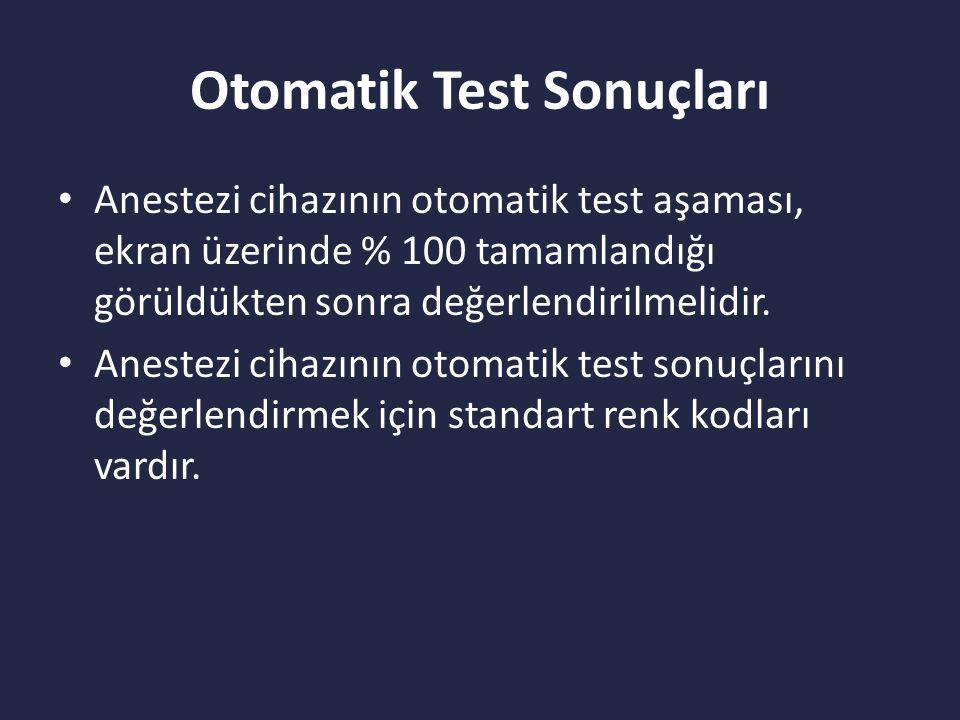 Otomatik Test Sonuçları Anestezi cihazının otomatik test aşaması, ekran üzerinde % 100 tamamlandığı görüldükten sonra değerlendirilmelidir.