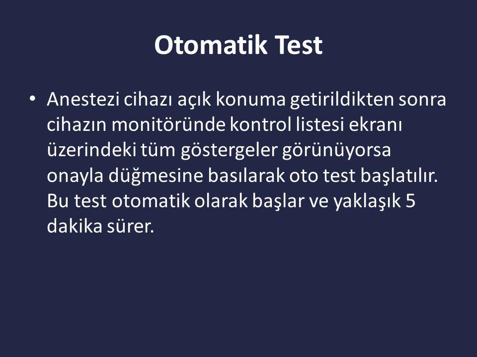 Otomatik Test Anestezi cihazı açık konuma getirildikten sonra cihazın monitöründe kontrol listesi ekranı üzerindeki tüm göstergeler görünüyorsa onayla düğmesine basılarak oto test başlatılır.