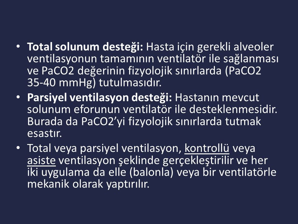 Total solunum desteği: Hasta için gerekli alveoler ventilasyonun tamamının ventilatör ile sağlanması ve PaCO2 değerinin fizyolojik sınırlarda (PaCO2 35-40 mmHg) tutulmasıdır.
