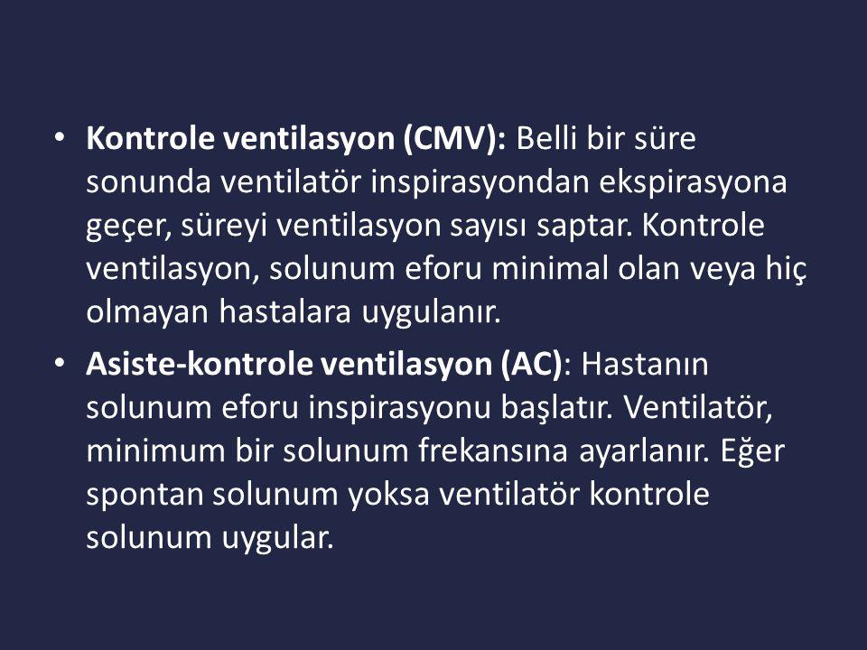 Kontrole ventilasyon (CMV): Belli bir süre sonunda ventilatör inspirasyondan ekspirasyona geçer, süreyi ventilasyon sayısı saptar.