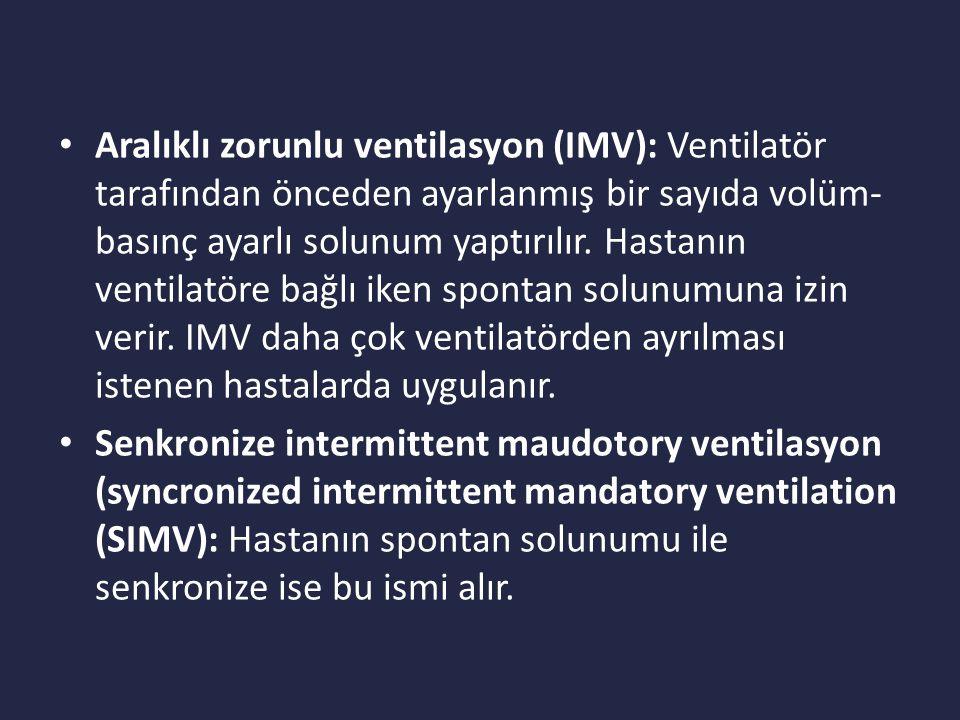 Aralıklı zorunlu ventilasyon (IMV): Ventilatör tarafından önceden ayarlanmış bir sayıda volüm- basınç ayarlı solunum yaptırılır.