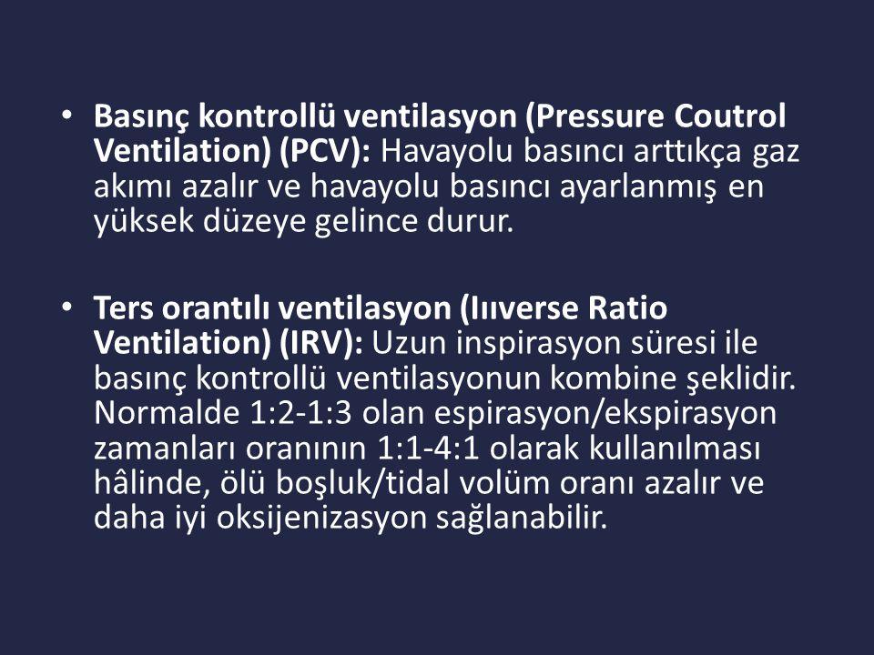 Basınç kontrollü ventilasyon (Pressure Coutrol Ventilation) (PCV): Havayolu basıncı arttıkça gaz akımı azalır ve havayolu basıncı ayarlanmış en yüksek düzeye gelince durur.