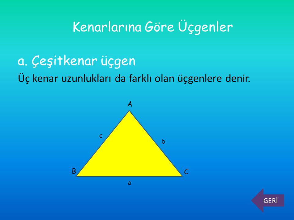 a. Çeşitkenar üçgen Üç kenar uzunlukları da farklı olan üçgenlere denir. Kenarlarına Göre Üçgenler A B C a b c