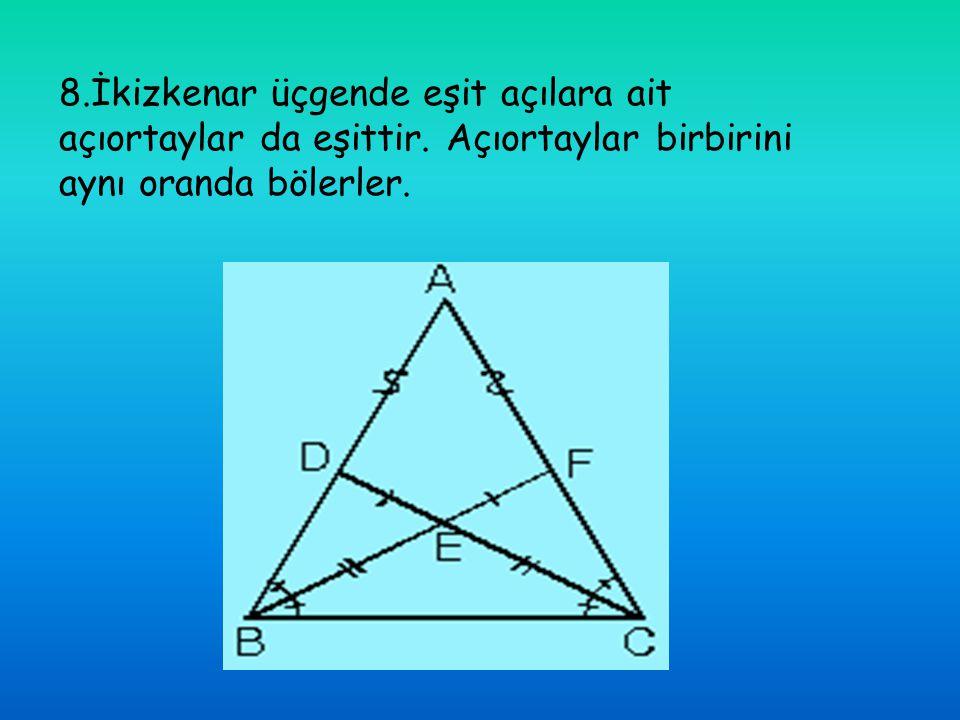 8.İkizkenar üçgende eşit açılara ait açıortaylar da eşittir. Açıortaylar birbirini aynı oranda bölerler.