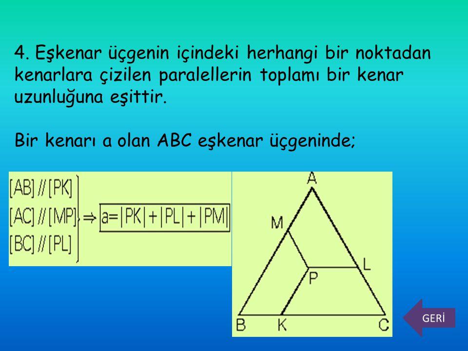 4. Eşkenar üçgenin içindeki herhangi bir noktadan kenarlara çizilen paralellerin toplamı bir kenar uzunluğuna eşittir. Bir kenarı a olan ABC eşkenar ü