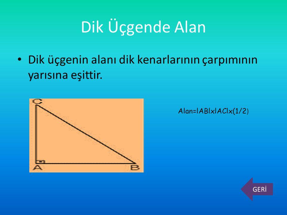 Dik Üçgende Alan Dik üçgenin alanı dik kenarlarının çarpımının yarısına eşittir. Alan=lABlxlAClx(1/2 )
