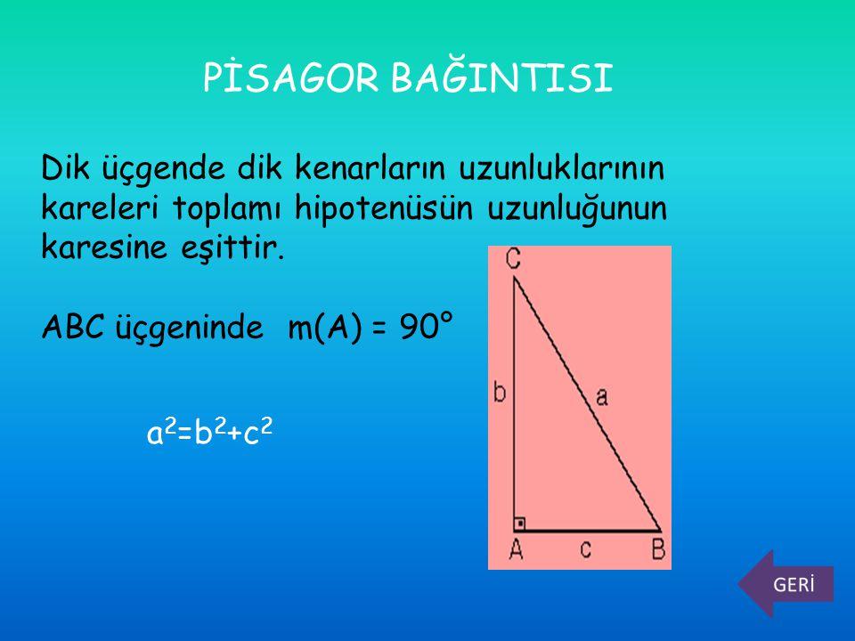 PİSAGOR BAĞINTISI Dik üçgende dik kenarların uzunluklarının kareleri toplamı hipotenüsün uzunluğunun karesine eşittir. ABC üçgeninde m(A) = 90° a 2 =b
