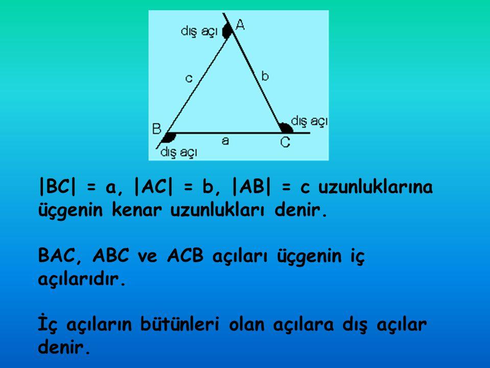 |BC| = a, |AC| = b, |AB| = c uzunluklarına üçgenin kenar uzunlukları denir. BAC, ABC ve ACB açıları üçgenin iç açılarıdır. İç açıların bütünleri olan