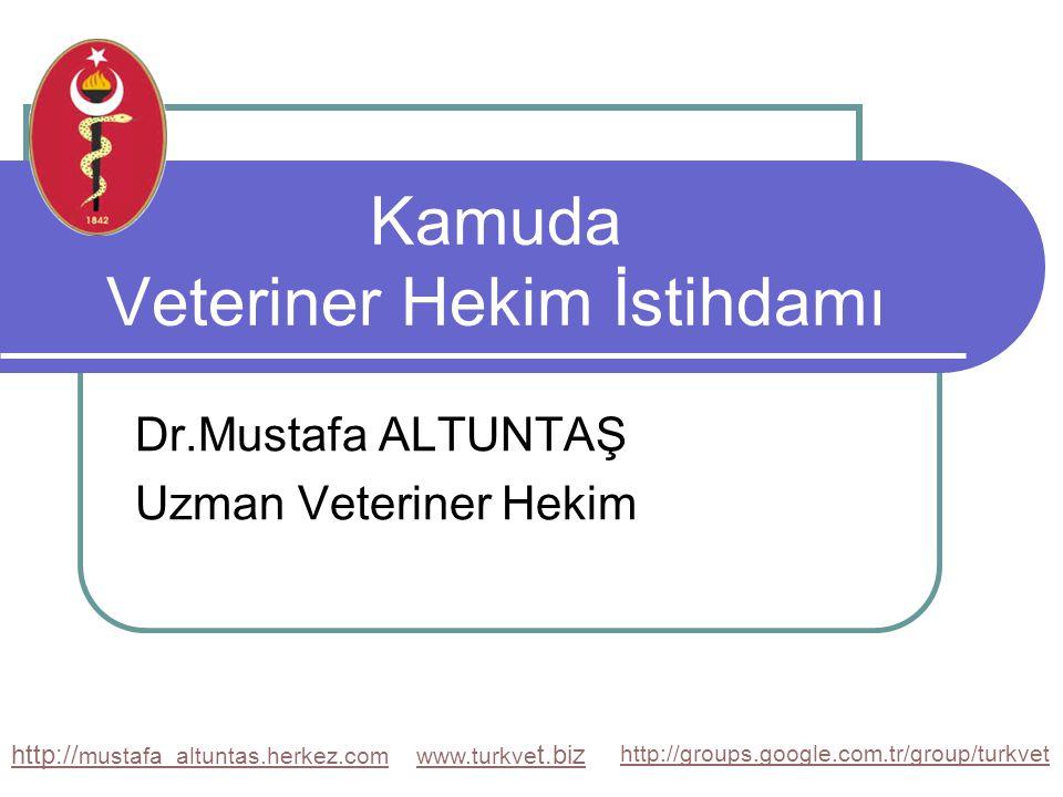Kamuda Veteriner Hekim İstihdamı Dr.Mustafa ALTUNTAŞ Uzman Veteriner Hekim http:// mustafa_altuntas.herkez.comwww.turkve t.biz http://groups.google.com.tr/group/turkvet
