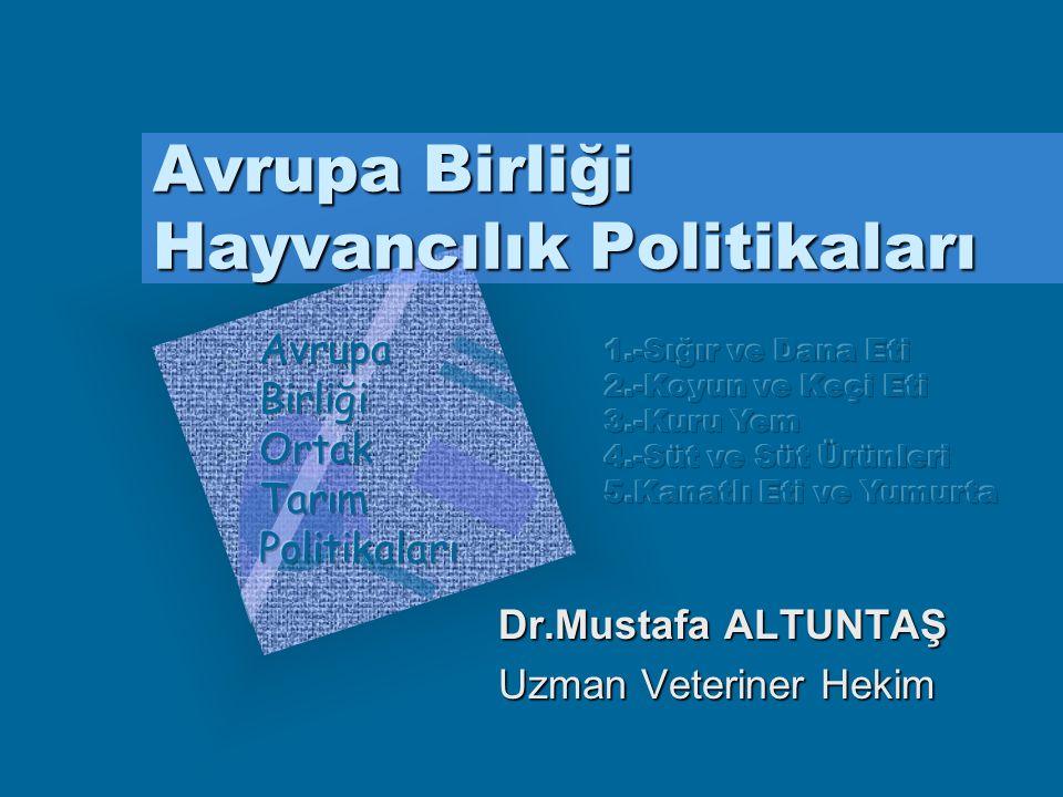 Avrupa Birliği Hayvancılık Politikaları Dr.Mustafa ALTUNTAŞ Uzman Veteriner Hekim