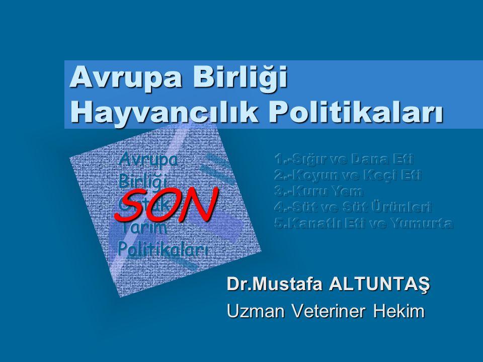Avrupa Birliği Hayvancılık Politikaları Dr.Mustafa ALTUNTAŞ Uzman Veteriner Hekim SON