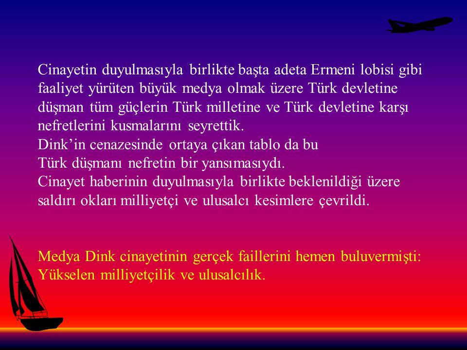 Ancak Hrant Dink cinayeti bizce bir başka gerçeği göstermiş oldu: Türkiye'de yükselen Türk düşmanlığı inanılmaz boyutlara ulaşmış durumda.