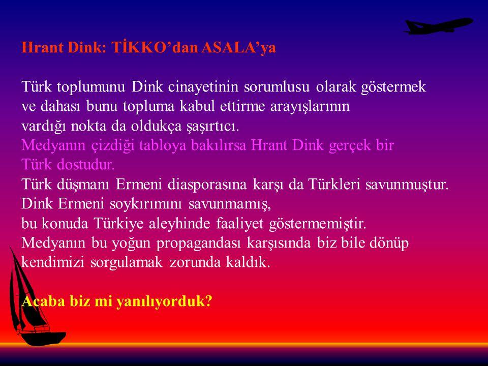 Bizim bildiğimiz Hrant Dink Türkiye'deki Ermeni lobisinin önde gelen militanlarından birisiydi.