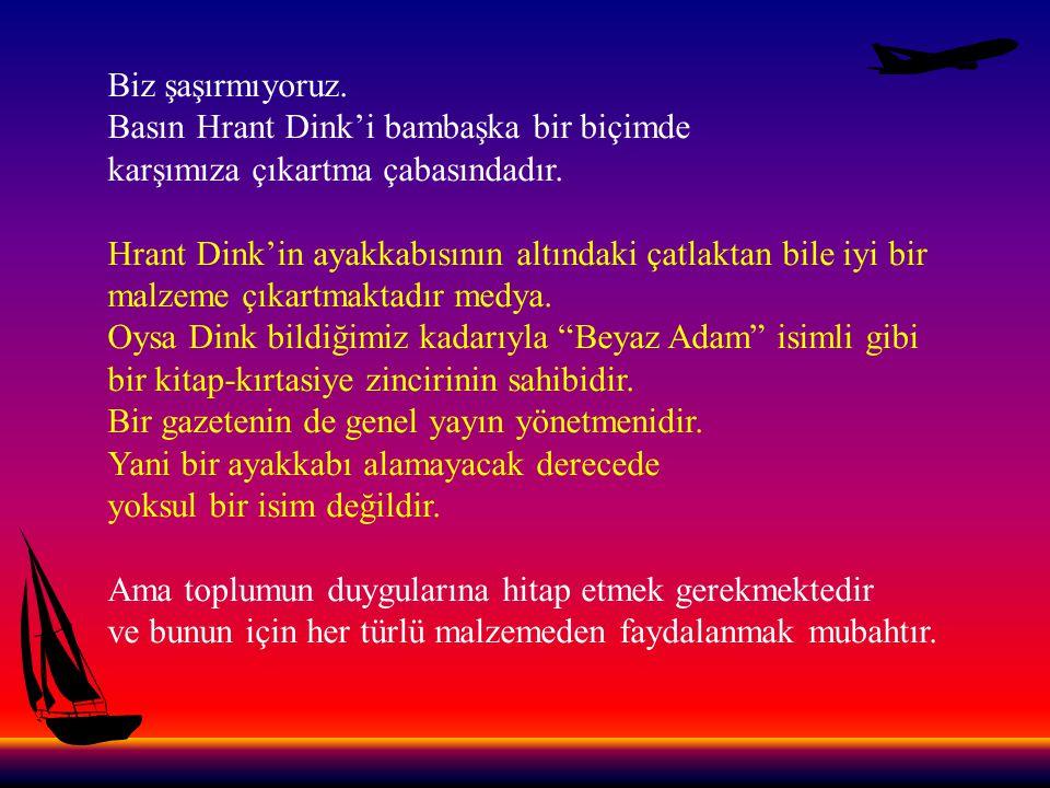En büyük çarpıtma ise Hrant Dink'i Uğur Mumcu ve Ahmet Taner Kışlalı gibi yurtsever ve Atatürkçü aydınlarla birlikte anmaktadır.