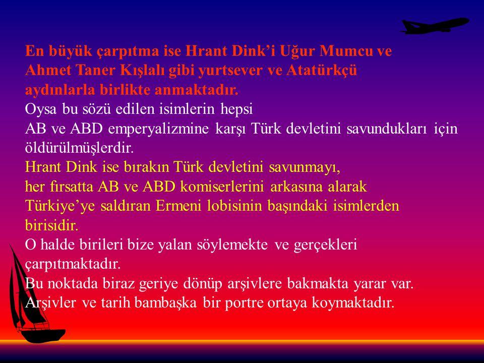 Basına göre Dink hiçbir zaman Ermeni soykırımının tanınmasını istememiştir.