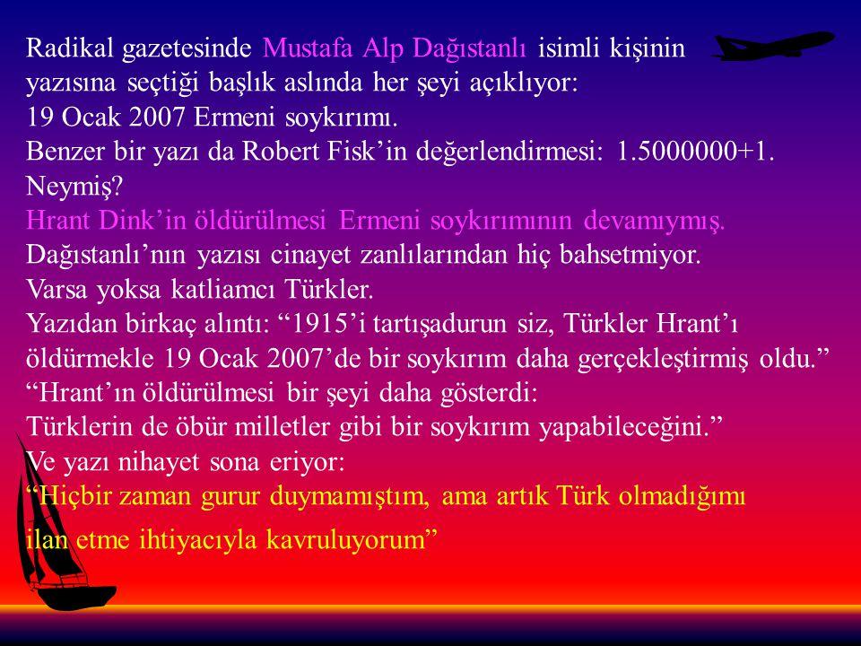 Aslında bu son cümle medyada köşe başını tutmuş tüm Türk düşmanı cephenin duygularına tercüman oluyor.