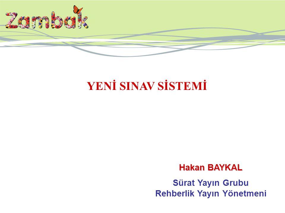 YENİ SINAV SİSTEMİ Hakan BAYKAL Sürat Yayın Grubu Rehberlik Yayın Yönetmeni