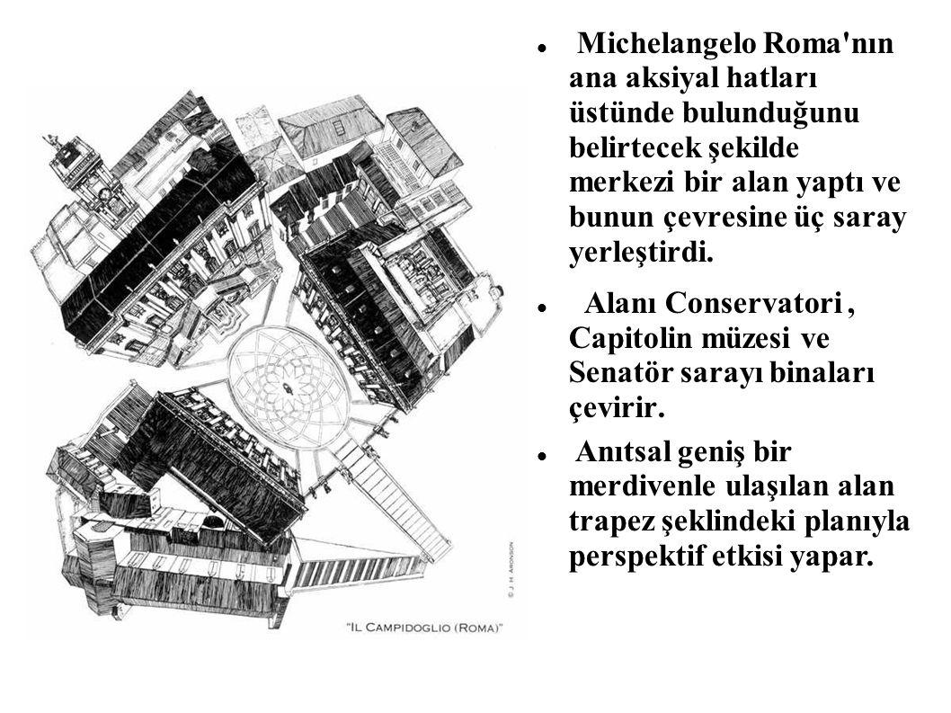 Michelangelo Roma'nın ana aksiyal hatları üstünde bulunduğunu belirtecek şekilde merkezi bir alan yaptı ve bunun çevresine üç saray yerleştirdi. Alanı