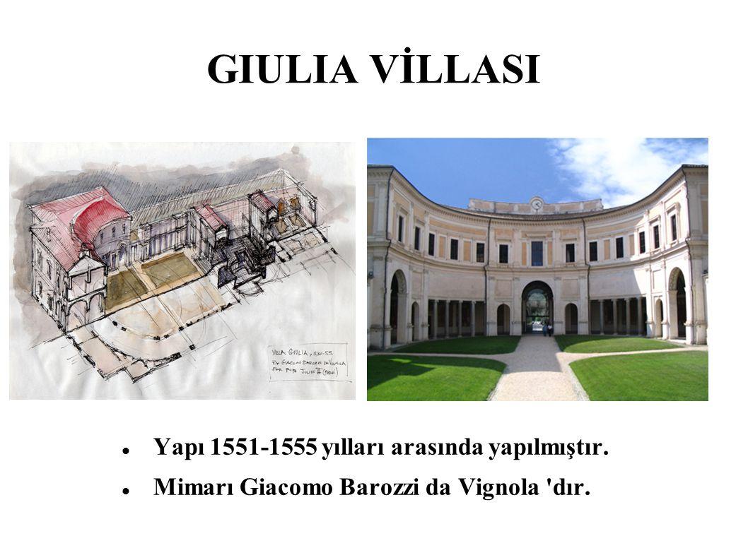 GIULIA VİLLASI Yapı 1551-1555 yılları arasında yapılmıştır. Mimarı Giacomo Barozzi da Vignola 'dır.