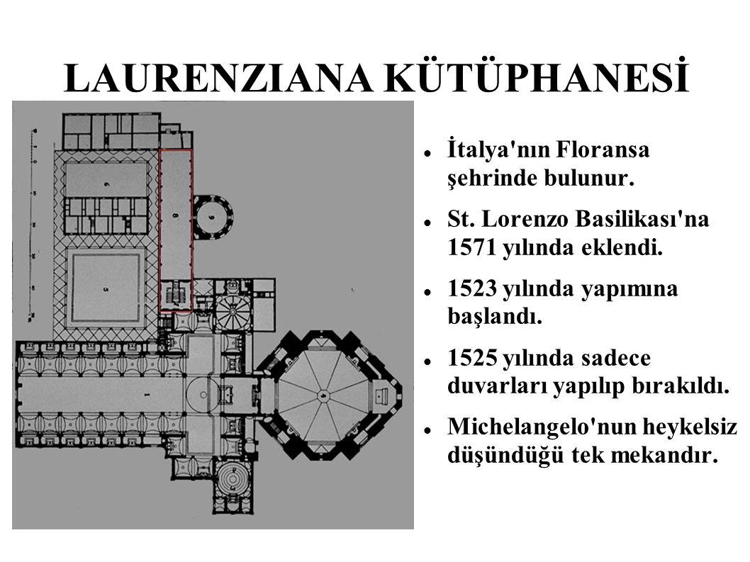 LAURENZIANA KÜTÜPHANESİ İtalya'nın Floransa şehrinde bulunur. St. Lorenzo Basilikası'na 1571 yılında eklendi. 1523 yılında yapımına başlandı. 1525 yıl