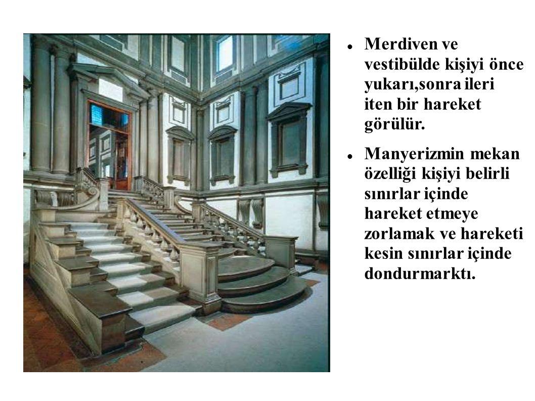 Merdiven ve vestibülde kişiyi önce yukarı,sonra ileri iten bir hareket görülür. Manyerizmin mekan özelliği kişiyi belirli sınırlar içinde hareket etme