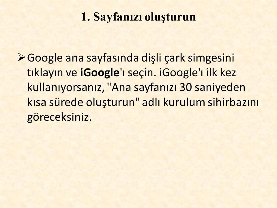 1. Sayfanızı oluşturun  Google ana sayfasında dişli çark simgesini tıklayın ve iGoogle'ı seçin. iGoogle'ı ilk kez kullanıyorsanız,