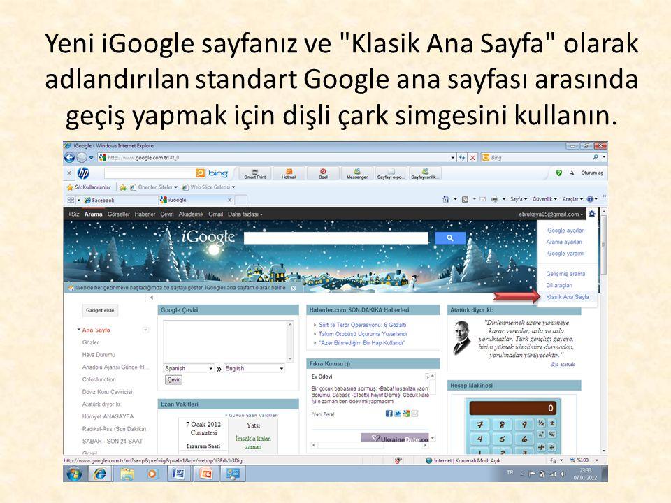 Yeni iGoogle sayfanız ve Klasik Ana Sayfa olarak adlandırılan standart Google ana sayfası arasında geçiş yapmak için dişli çark simgesini kullanın.