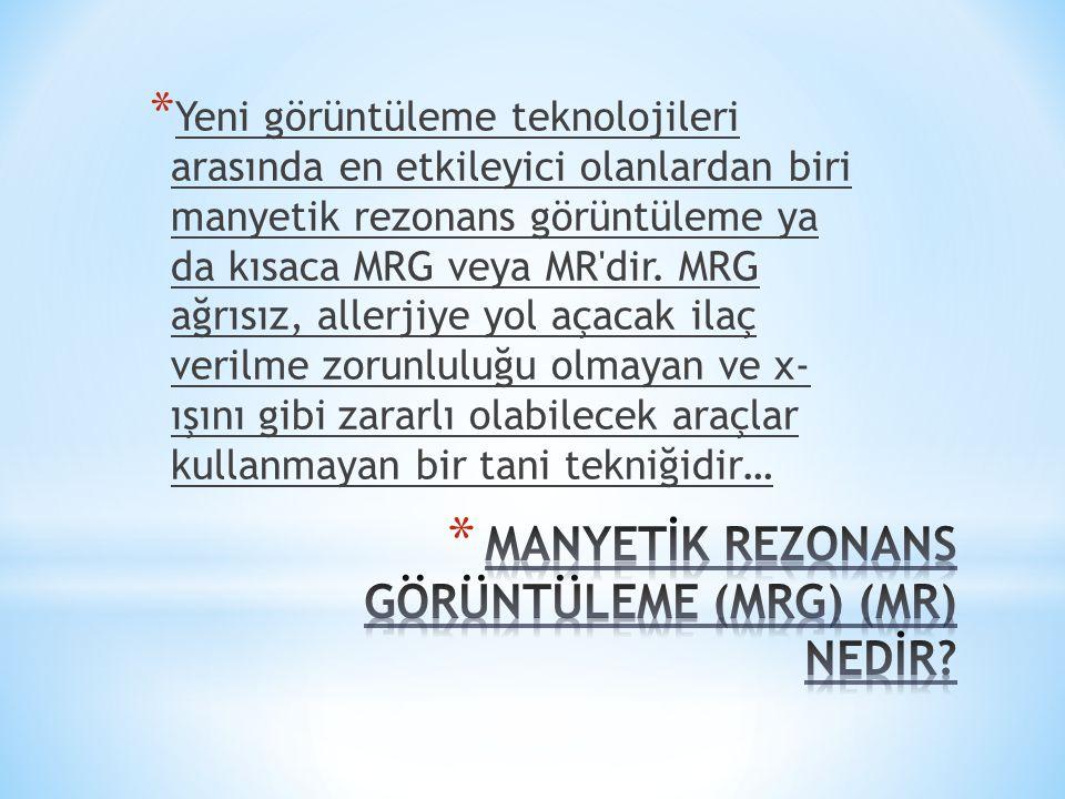 * Yeni görüntüleme teknolojileri arasında en etkileyici olanlardan biri manyetik rezonans görüntüleme ya da kısaca MRG veya MR'dir. MRG ağrısız, aller