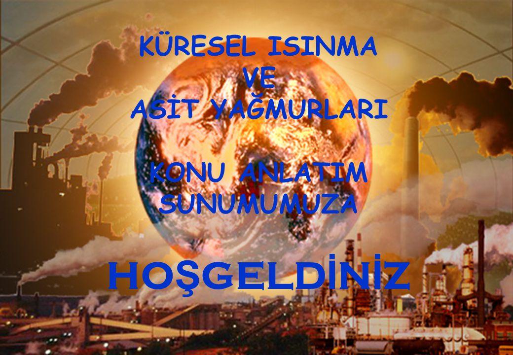 KÜRESEL ISINMANIN TÜRKİYE'YE ETKİLERİ VE ALINABİLECEK ÖNLEMLER Türkiye küresel ısınmanın potansiyel etkisi açısında risk grubu ülkeler arasındadır.