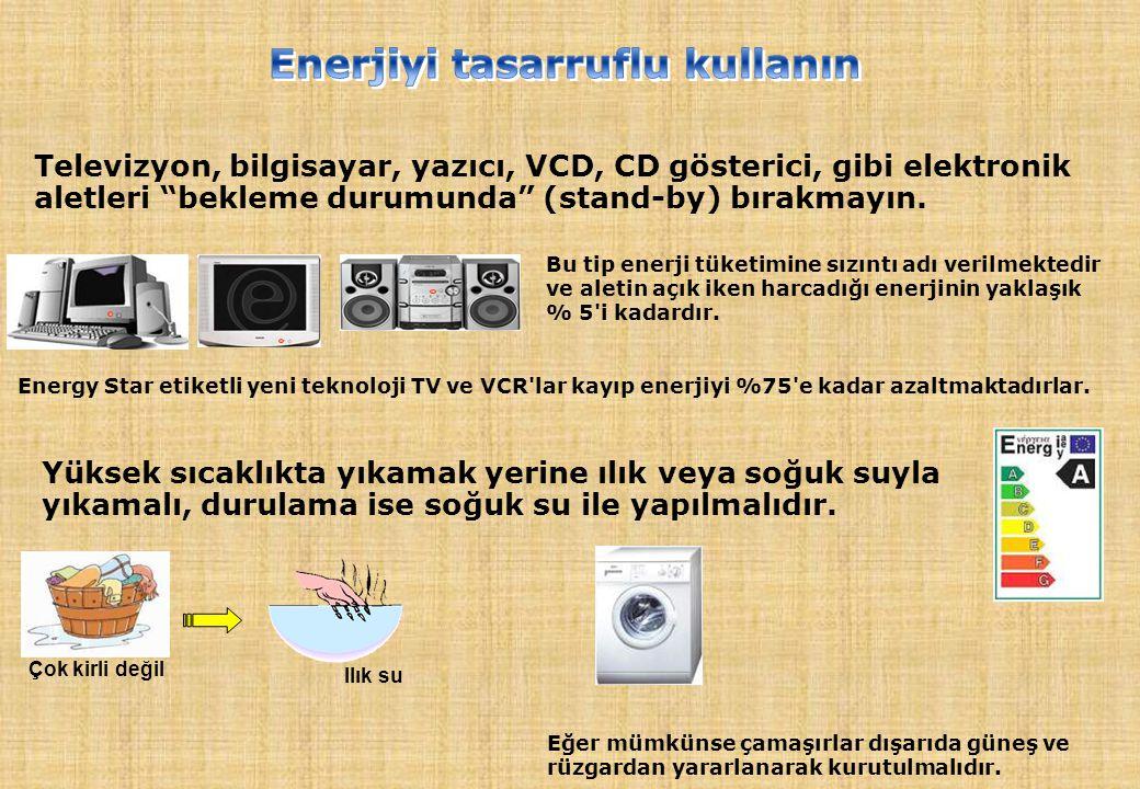 """Televizyon, bilgisayar, yazıcı, VCD, CD gösterici, gibi elektronik aletleri """"bekleme durumunda"""" (stand-by) bırakmayın. Bu tip enerji tüketimine sızınt"""