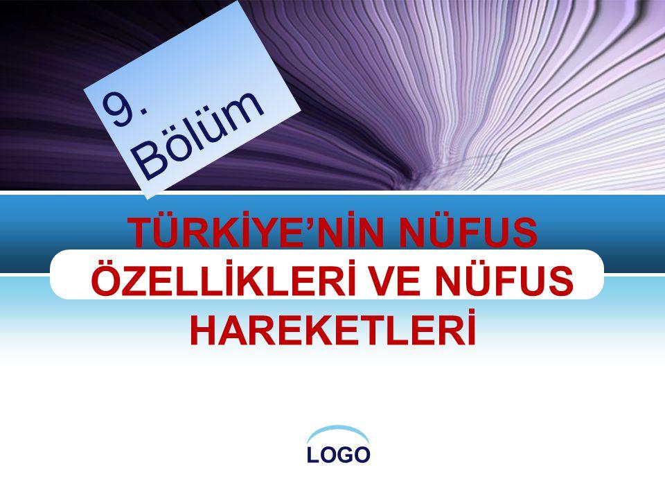 LOGO TÜRKİYE'NİN NÜFUS ÖZELLİKLERİ VE NÜFUS HAREKETLERİ 9. Bölüm