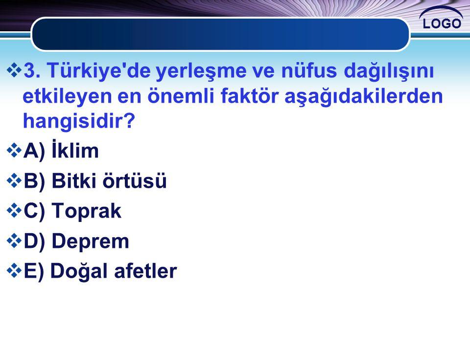 LOGO  3. Türkiye'de yerleşme ve nüfus dağılışını etkileyen en önemli faktör aşağıdakilerden hangisidir?  A) İklim  B) Bitki örtüsü  C) Toprak  D)