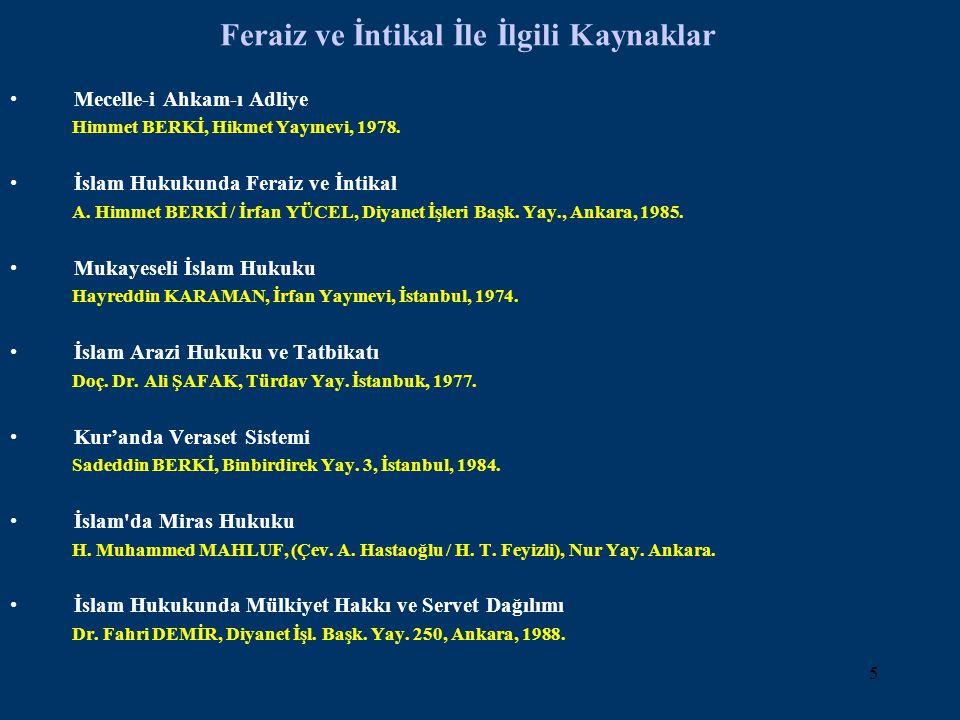 5 Feraiz ve İntikal İle İlgili Kaynaklar Mecelle-i Ahkam-ı Adliye Himmet BERKİ, Hikmet Yayınevi, 1978. İslam Hukukunda Feraiz ve İntikal A. Himmet BER