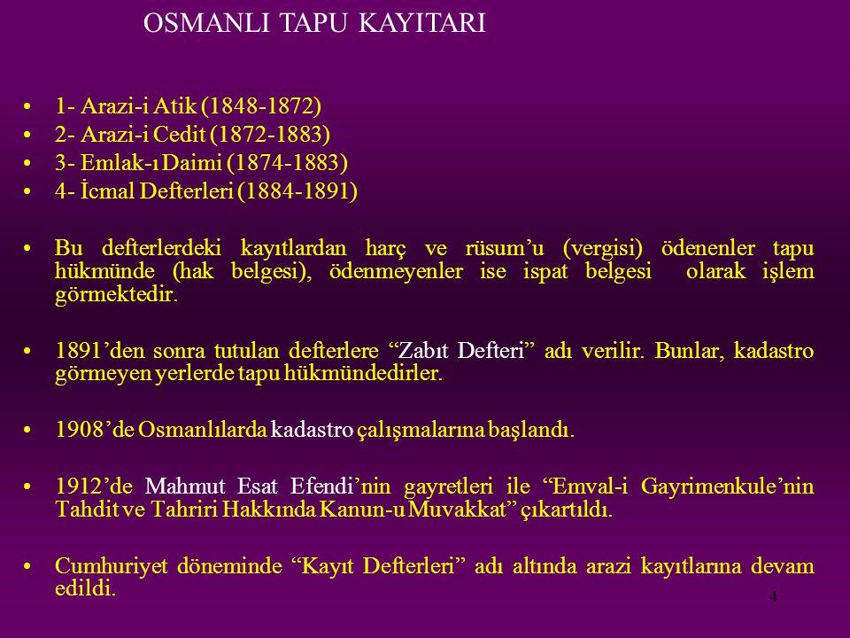4 1- Arazi-i Atik (1848-1872) 2- Arazi-i Cedit (1872-1883) 3- Emlak-ı Daimi (1874-1883) 4- İcmal Defterleri (1884-1891) Bu defterlerdeki kayıtlardan h