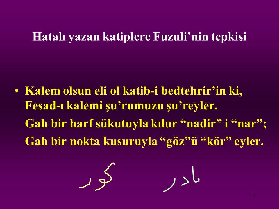 7 Hatalı yazan katiplere Fuzuli'nin tepkisi Kalem olsun eli ol katib-i bedtehrir'in ki, Fesad-ı kalemi şu'rumuzu şu'reyler. Gah bir harf sükutuyla kıl