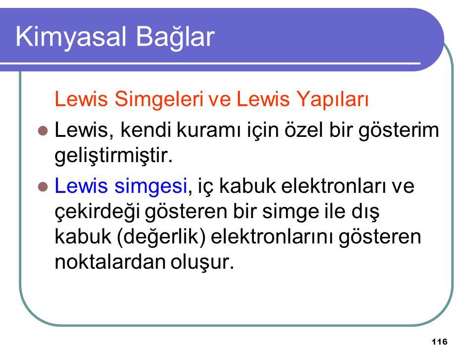 116 Kimyasal Bağlar Lewis Simgeleri ve Lewis Yapıları Lewis, kendi kuramı için özel bir gösterim geliştirmiştir. Lewis simgesi, iç kabuk elektronları