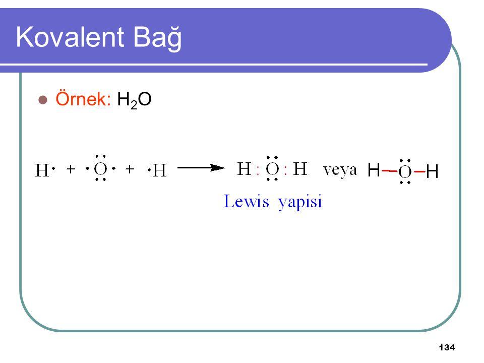 134 Kovalent Bağ Örnek: H 2 O
