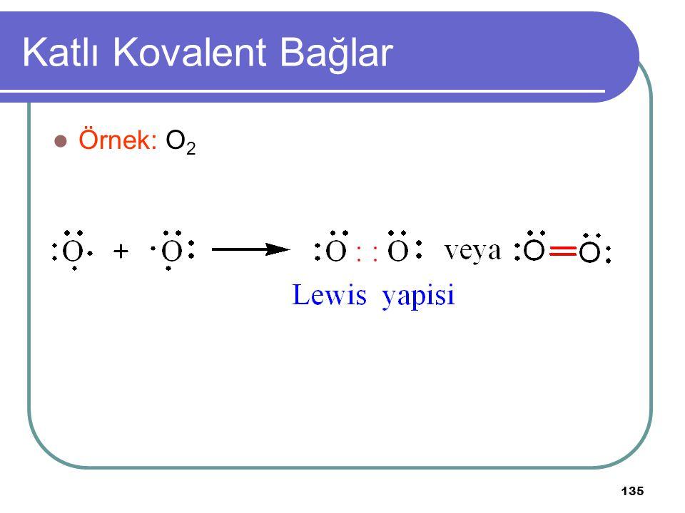 135 Katlı Kovalent Bağlar Örnek: O 2