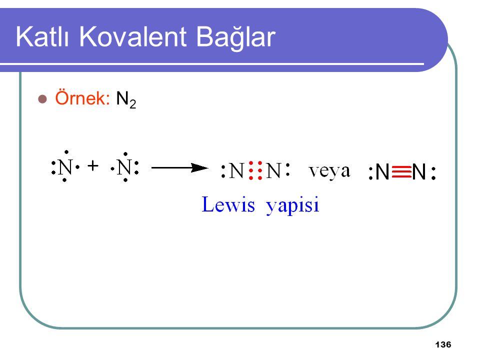 136 Katlı Kovalent Bağlar Örnek: N 2