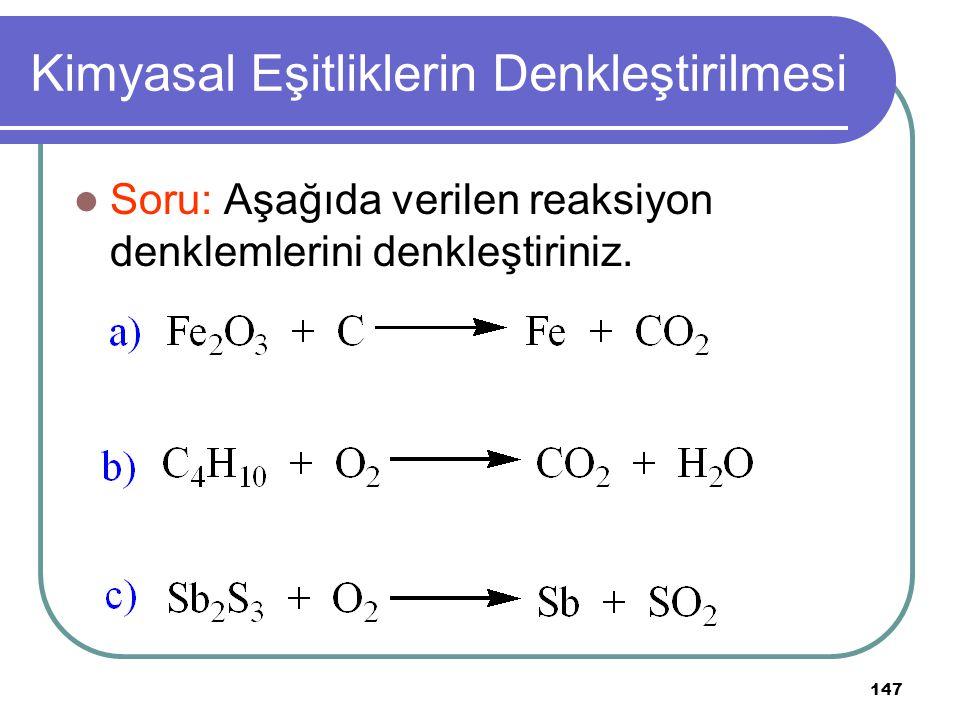 147 Kimyasal Eşitliklerin Denkleştirilmesi Soru: Aşağıda verilen reaksiyon denklemlerini denkleştiriniz.
