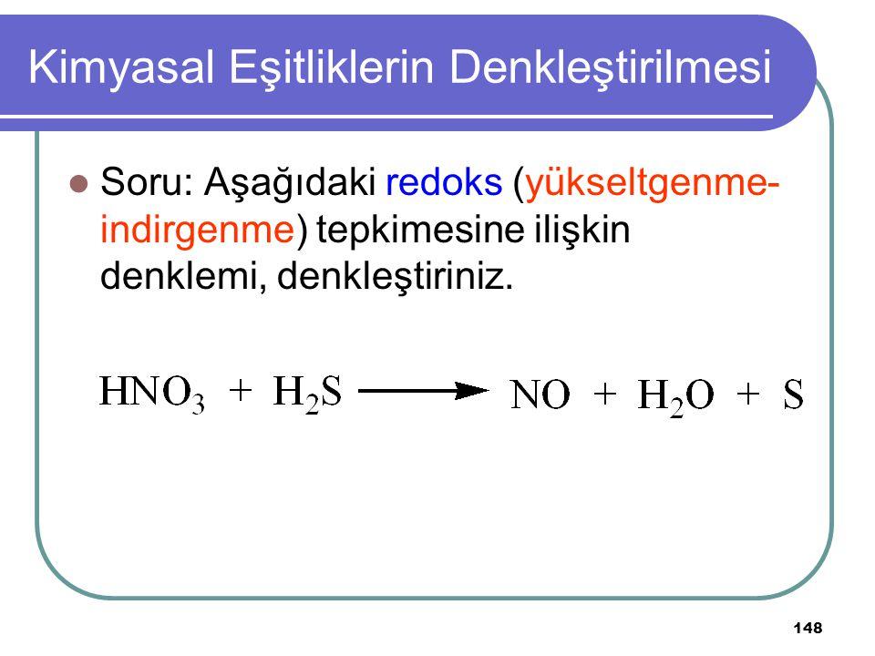 148 Kimyasal Eşitliklerin Denkleştirilmesi Soru: Aşağıdaki redoks (yükseltgenme- indirgenme) tepkimesine ilişkin denklemi, denkleştiriniz.